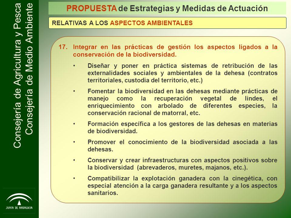 Consejería de Agricultura y Pesca Consejería de Medio Ambiente 17.Integrar en las prácticas de gestión los aspectos ligados a la conservación de la bi