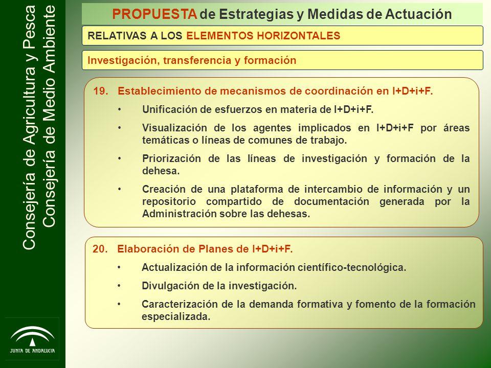 Consejería de Agricultura y Pesca Consejería de Medio Ambiente 19.Establecimiento de mecanismos de coordinación en I+D+i+F. Unificación de esfuerzos e