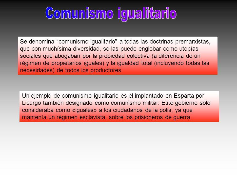Se denomina comunismo igualitario a todas las doctrinas premarxistas, que con muchísima diversidad, se las puede englobar como utopías sociales que ab