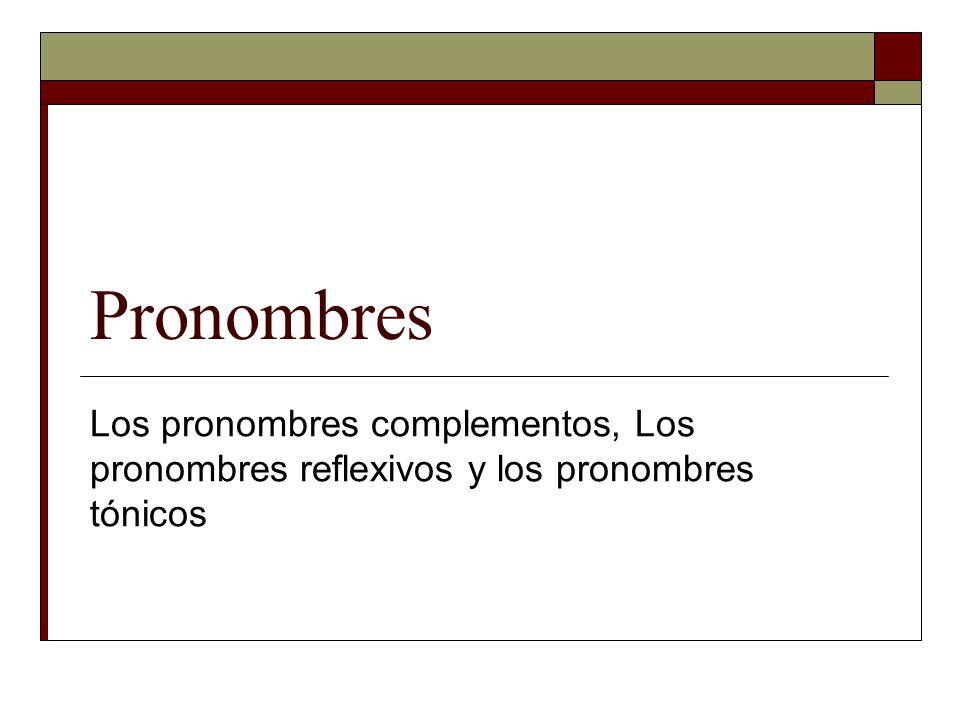 Los pronombres complementos Reemplazar las palabras indicadas por los pronomres complementos.