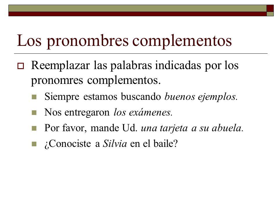 Los pronombres complementos Reemplazar las palabras indicadas por los pronomres complementos. Siempre estamos buscando buenos ejemplos. Nos entregaron