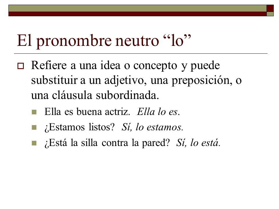 El pronombre neutro lo Refiere a una idea o concepto y puede substituir a un adjetivo, una preposición, o una cláusula subordinada. Ella es buena actr