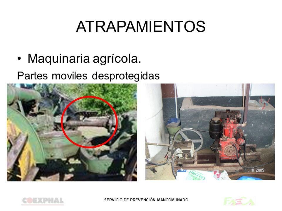 SERVICIO DE PREVENCIÓN MANCOMUNADO ATRAPAMIENTOS Maquinaria agrícola. Partes moviles desprotegidas