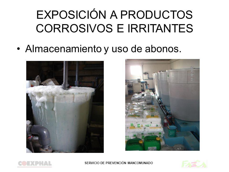 SERVICIO DE PREVENCIÓN MANCOMUNADO EXPOSICIÓN A PRODUCTOS CORROSIVOS E IRRITANTES Almacenamiento y uso de abonos.
