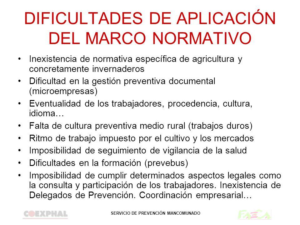 SERVICIO DE PREVENCIÓN MANCOMUNADO DIFICULTADES DE APLICACIÓN DEL MARCO NORMATIVO Inexistencia de normativa específica de agricultura y concretamente