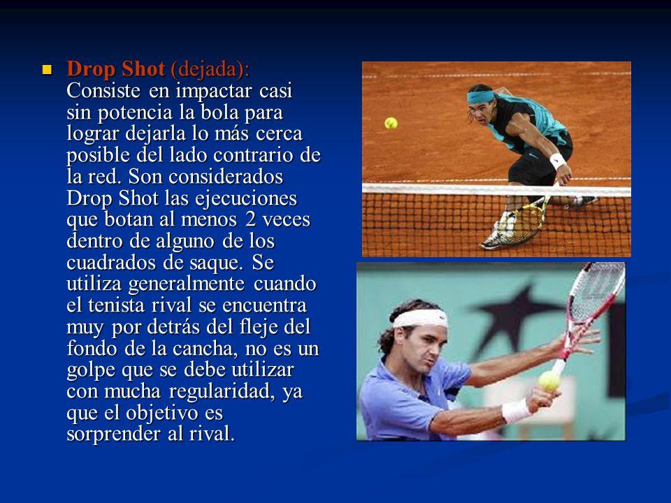 Drop Shot (dejada): Consiste en impactar casi sin potencia la bola para lograr dejarla lo más cerca posible del lado contrario de la red.