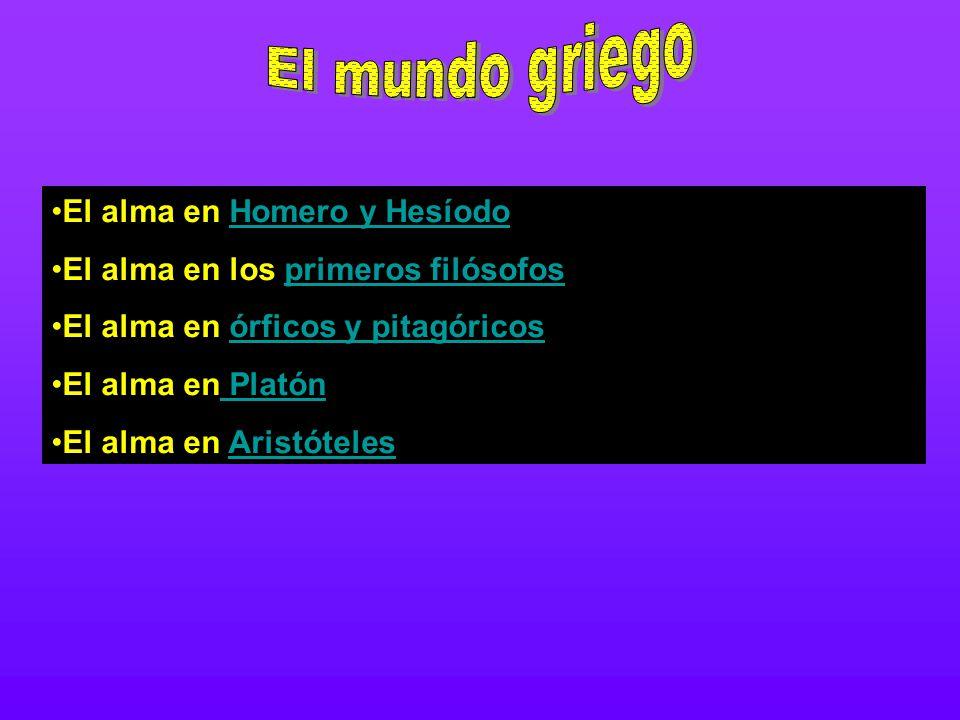 El alma en Homero y HesíodoHomero y Hesíodo El alma en los primeros filósofosprimeros filósofos El alma en órficos y pitagóricosórficos y pitagóricos