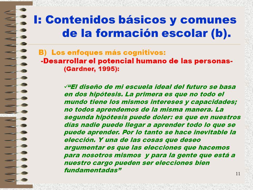 11 I: Contenidos básicos y comunes de la formación escolar (b). B) Los enfoques más cognitivos: -Desarrollar el potencial humano de las personas- (Gar
