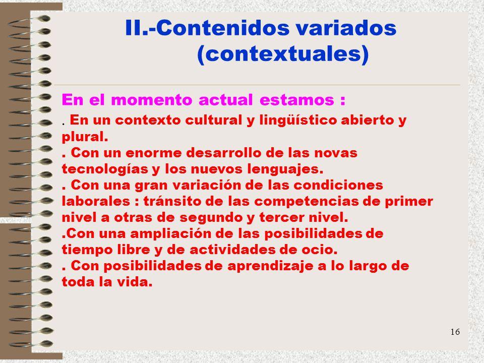 16 II.-Contenidos variados (contextuales) En el momento actual estamos :. En un contexto cultural y lingüístico abierto y plural.. Con un enorme desar