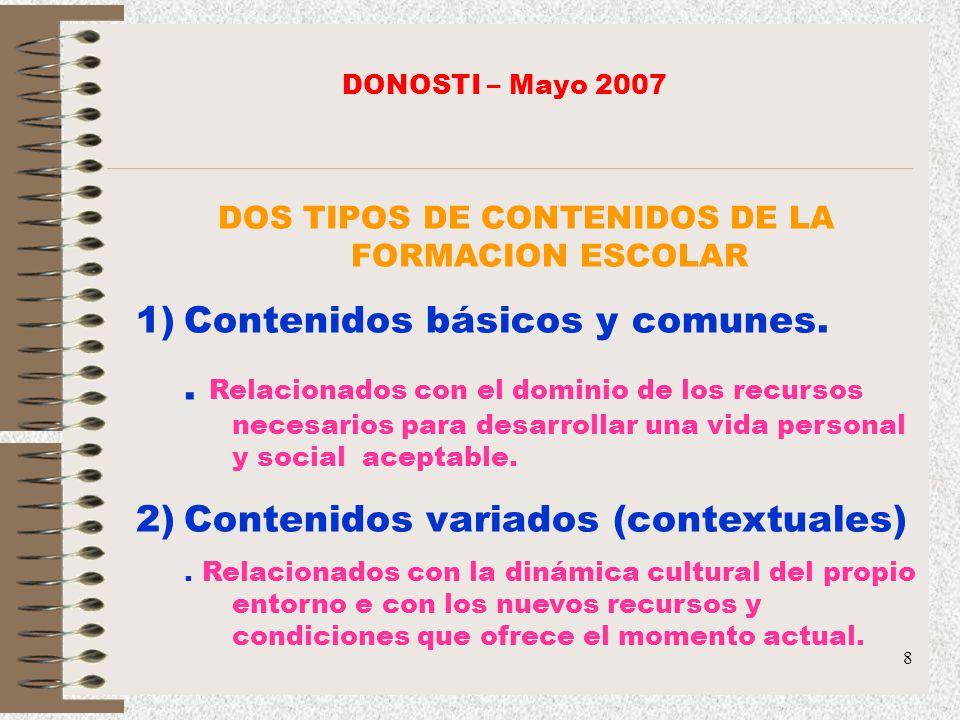 8 DOS TIPOS DE CONTENIDOS DE LA FORMACION ESCOLAR 1)Contenidos básicos y comunes.. Relacionados con el dominio de los recursos necesarios para desarro