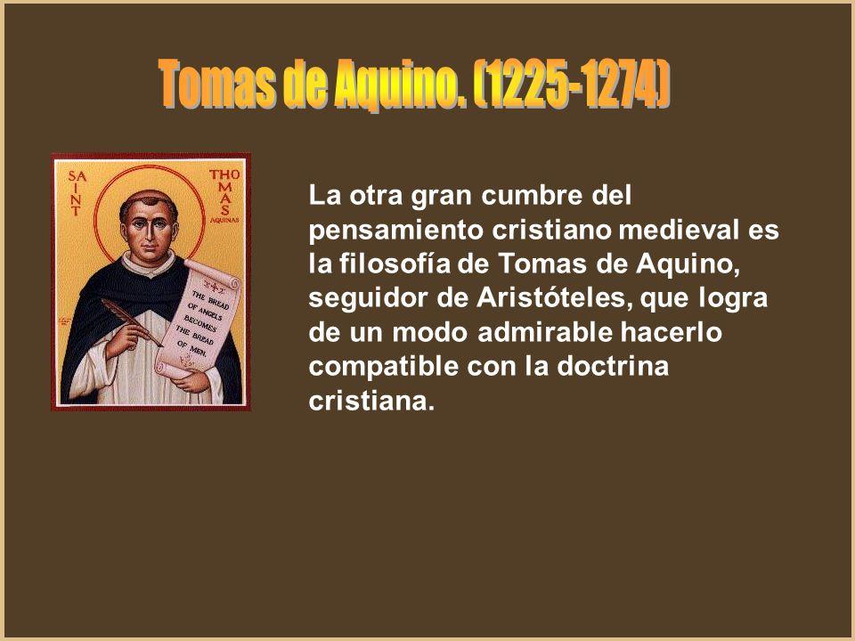 La otra gran cumbre del pensamiento cristiano medieval es la filosofía de Tomas de Aquino, seguidor de Aristóteles, que logra de un modo admirable hac