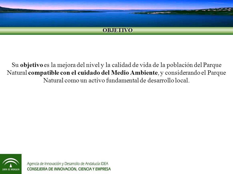 OBJETIVO OBJETIVO Su objetivo es la mejora del nivel y la calidad de vida de la población del Parque Natural compatible con el cuidado del Medio Ambiente, y considerando el Parque Natural como un activo fundamental de desarrollo local.