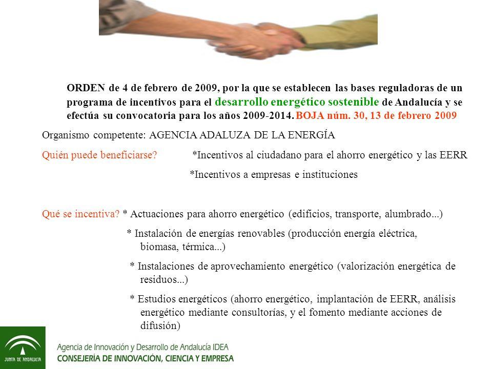 ORDEN de 4 de febrero de 2009, por la que se establecen las bases reguladoras de un programa de incentivos para el desarrollo energético sostenible de Andalucía y se efectúa su convocatoria para los años 2009-2014.