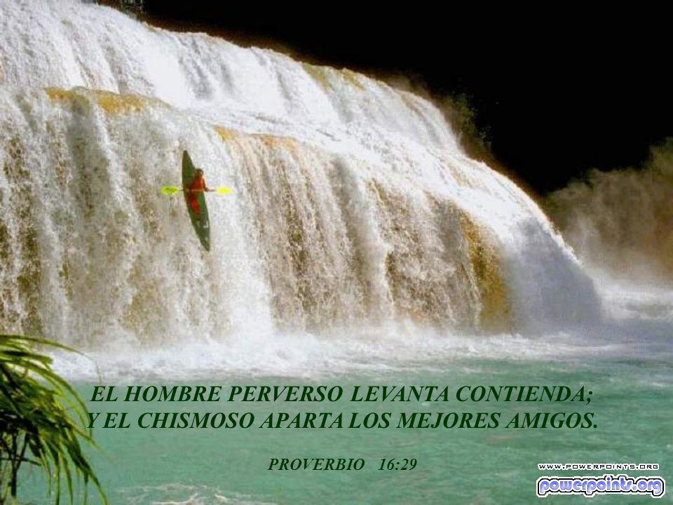 EL HOMBRE PERVERSO LEVANTA CONTIENDA; Y EL CHISMOSO APARTA LOS MEJORES AMIGOS. PROVERBIO 16:29