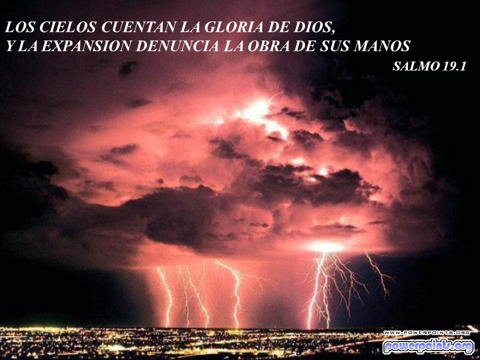 LOS CIELOS CUENTAN LA GLORIA DE DIOS, Y LA EXPANSION DENUNCIA LA OBRA DE SUS MANOS SALMO 19.1