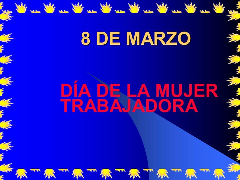 8 DE MARZO DÍA DE LA MUJER TRABAJADORA