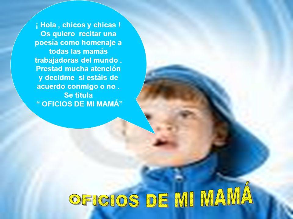 A mi mamá yo la quiero : !! Ea !! NO OLVIDES DECÍRSELO A TU MAMÁ