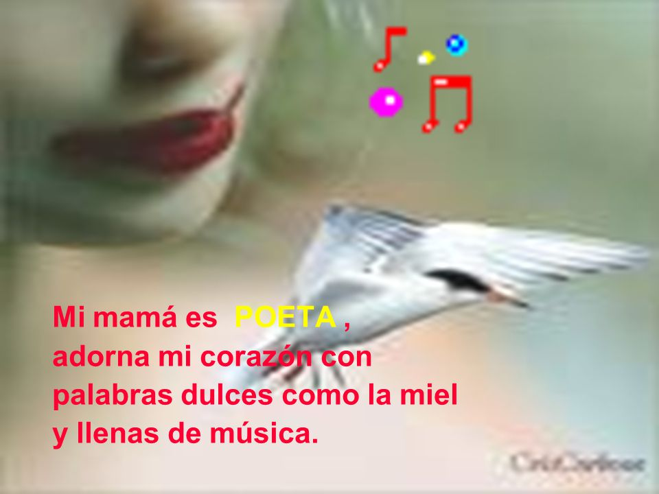 Mi mamá es POETA, adorna mi corazón con palabras dulces como la miel y llenas de música.