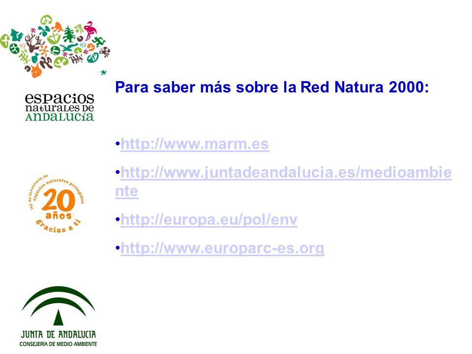 Para saber más sobre la Red Natura 2000: http://www.marm.es http://www.juntadeandalucia.es/medioambie ntehttp://www.juntadeandalucia.es/medioambie nte