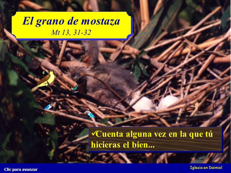 Iglesia en Daimiel Clic para avanzar El grano de mostaza Mt 13, 31-32 El grano de mostaza Mt 13, 31-32