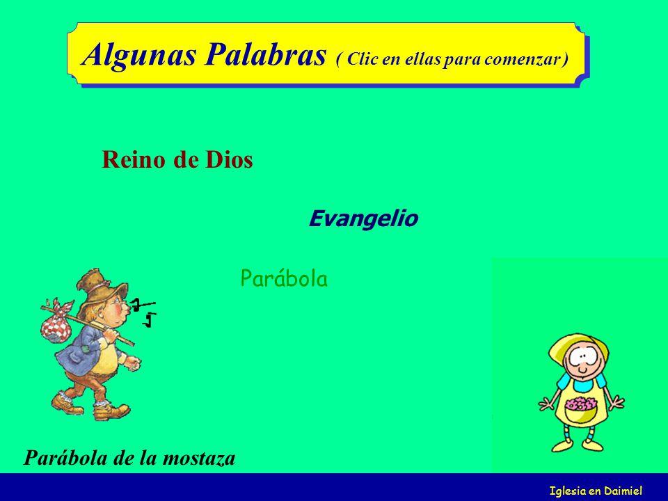Iglesia en Daimiel Evangelio Parábola Reino de Dios Algunas Palabras ( Clic en ellas para comenzar ) Parábola de la mostaza