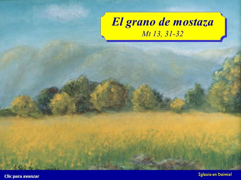 Iglesia en Daimiel El grano de mostaza Mt 13, 31-32 El grano de mostaza Mt 13, 31-32 Clic para avanzar
