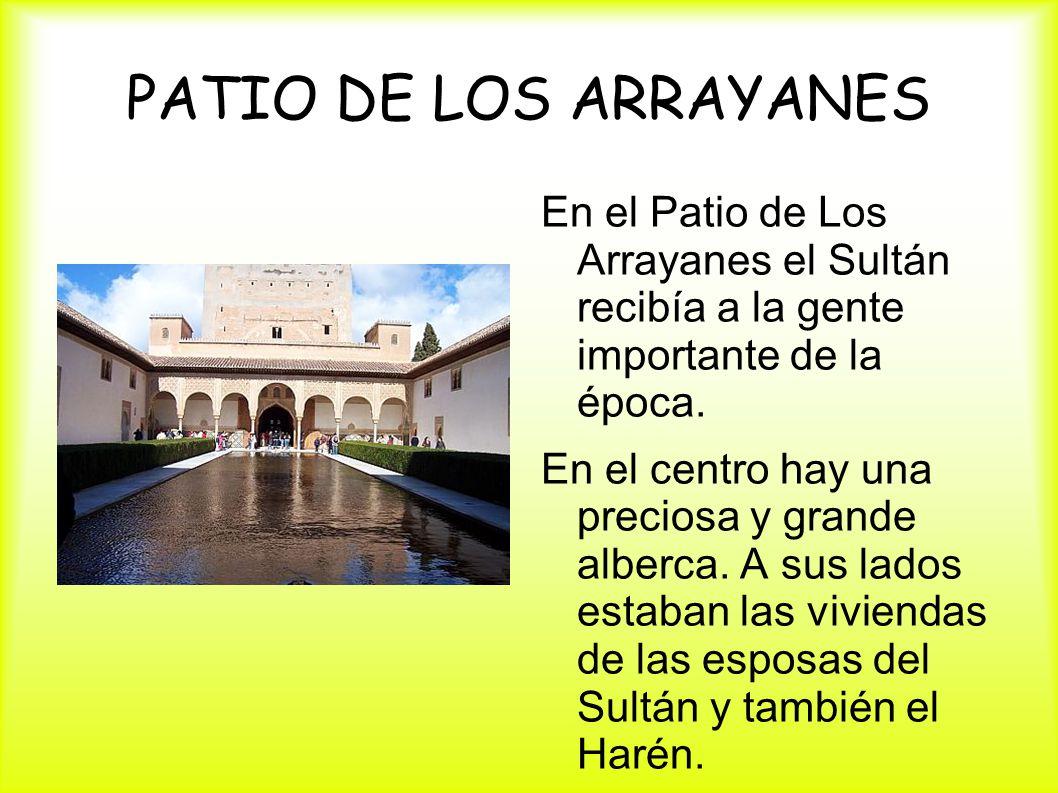 PATIO DE LOS ARRAYANES En el Patio de Los Arrayanes el Sultán recibía a la gente importante de la época. En el centro hay una preciosa y grande alberc