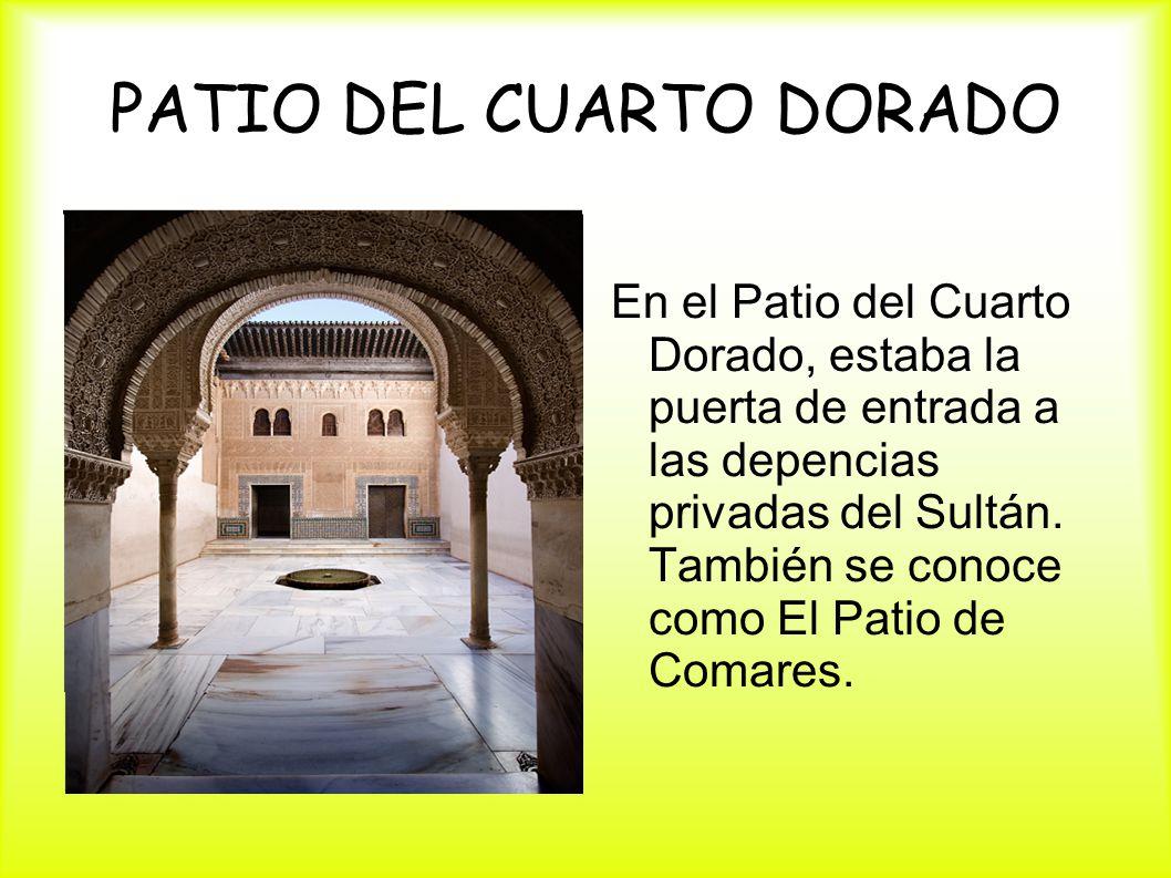 PATIO DEL CUARTO DORADO En el Patio del Cuarto Dorado, estaba la puerta de entrada a las depencias privadas del Sultán. También se conoce como El Pati