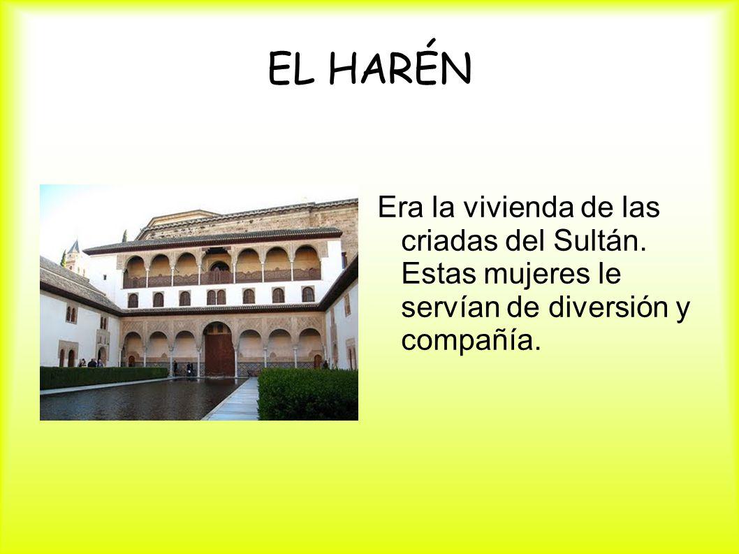 EL HARÉN Era la vivienda de las criadas del Sultán. Estas mujeres le servían de diversión y compañía.