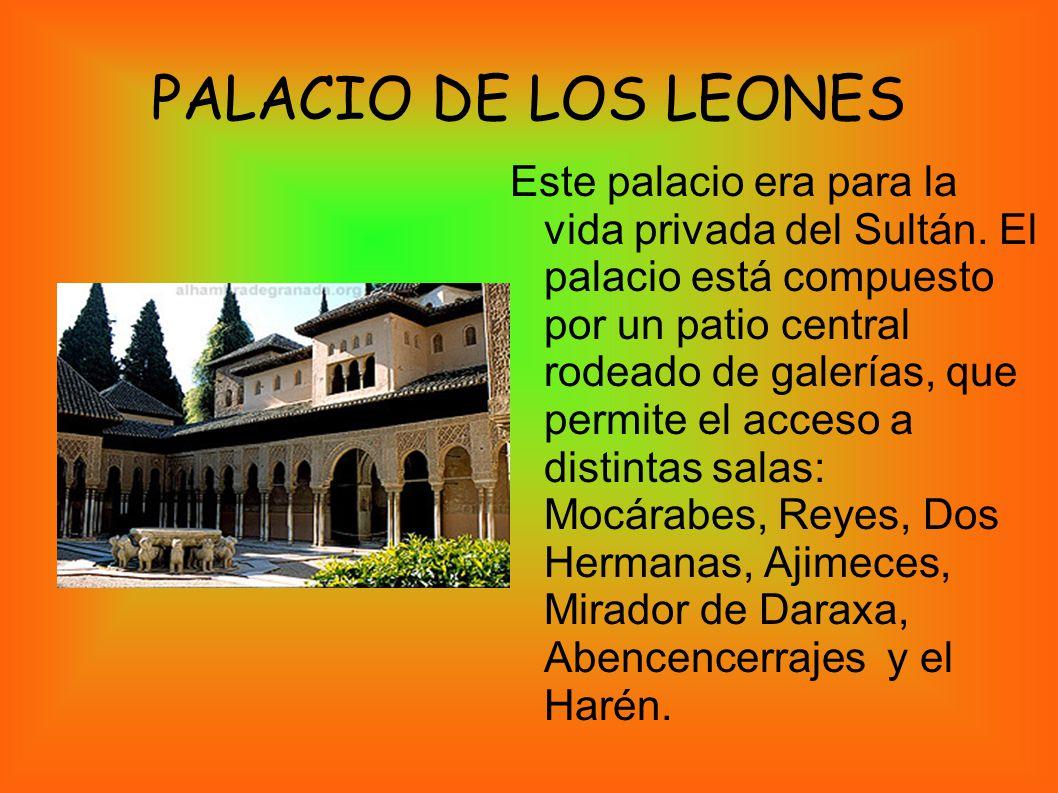PALACIO DE LOS LEONES Este palacio era para la vida privada del Sultán. El palacio está compuesto por un patio central rodeado de galerías, que permit