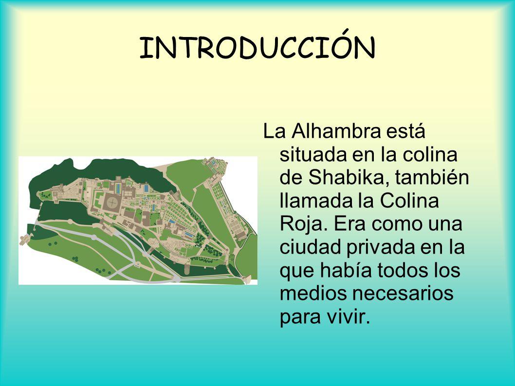 INTRODUCCIÓN La Alhambra está situada en la colina de Shabika, también llamada la Colina Roja. Era como una ciudad privada en la que había todos los m