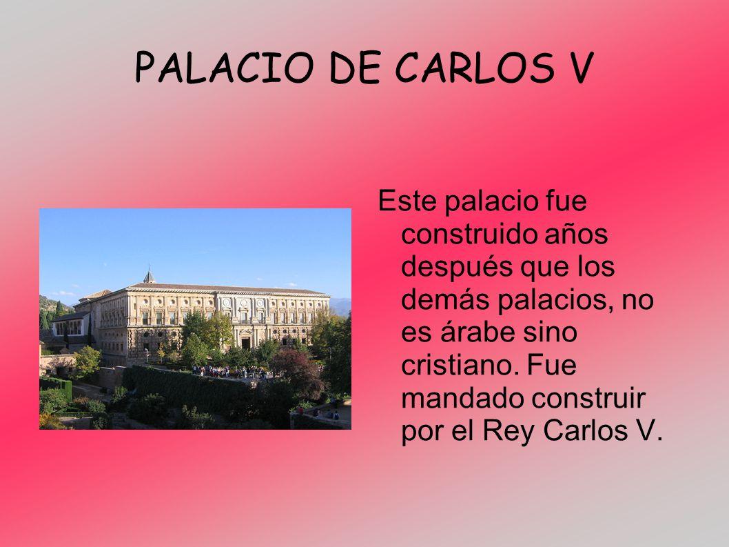 PALACIO DE CARLOS V Este palacio fue construido años después que los demás palacios, no es árabe sino cristiano. Fue mandado construir por el Rey Carl