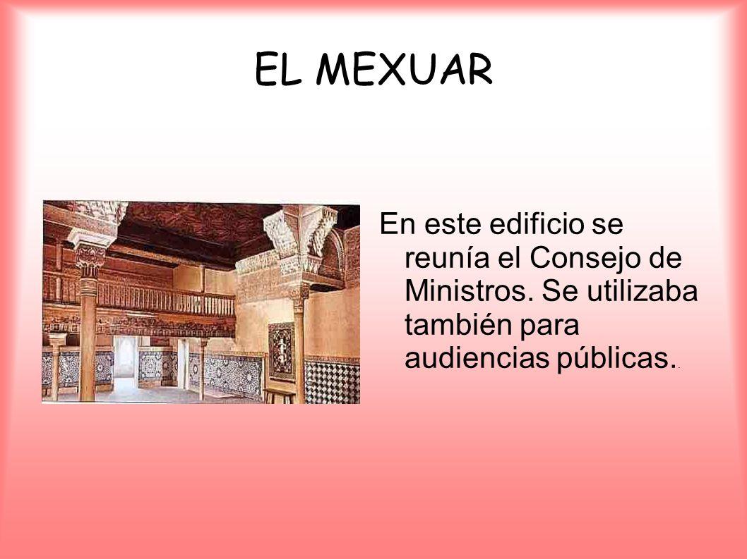EL MEXUAR En este edificio se reunía el Consejo de Ministros. Se utilizaba también para audiencias públicas..