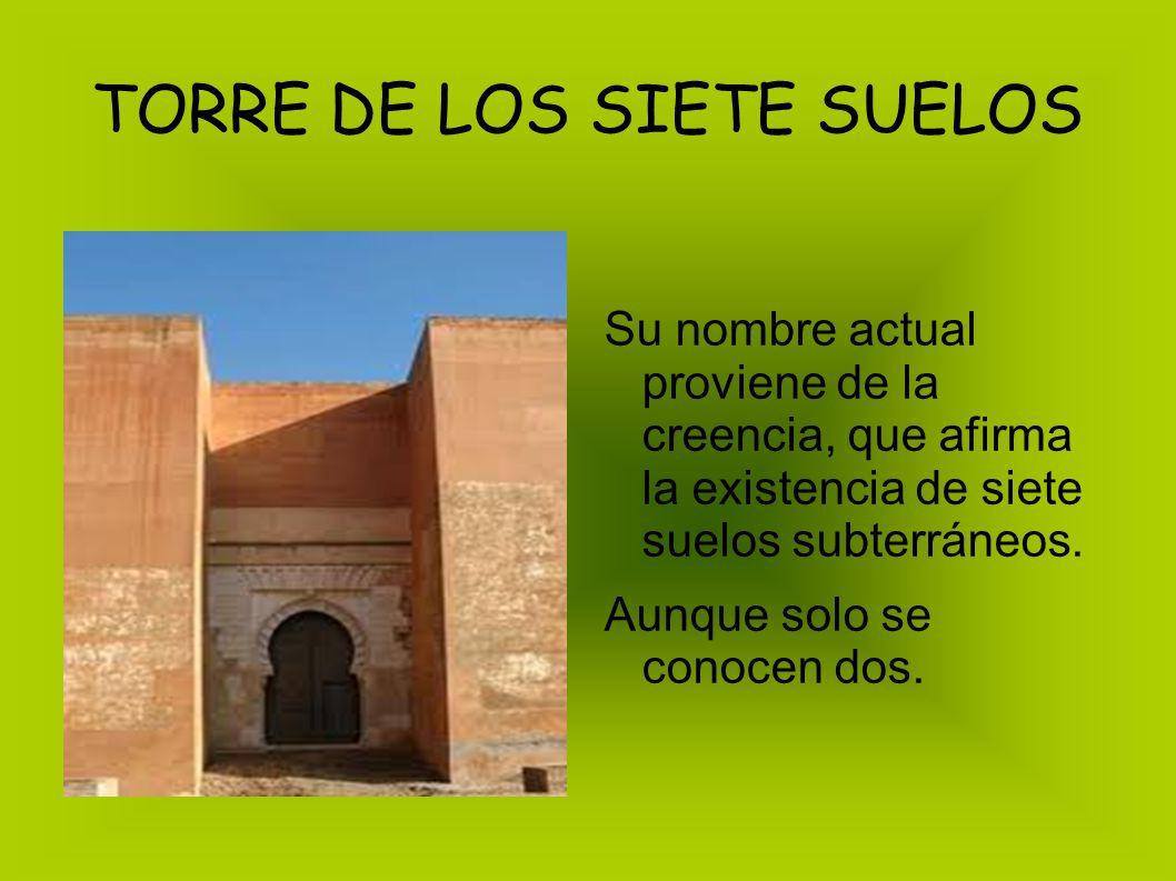 TORRE DE LOS SIETE SUELOS Su nombre actual proviene de la creencia, que afirma la existencia de siete suelos subterráneos. Aunque solo se conocen dos.