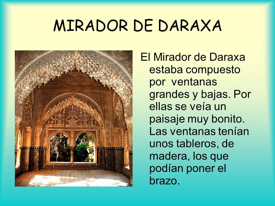 MIRADOR DE DARAXA El Mirador de Daraxa estaba compuesto por ventanas grandes y bajas. Por ellas se veía un paisaje muy bonito. Las ventanas tenían uno