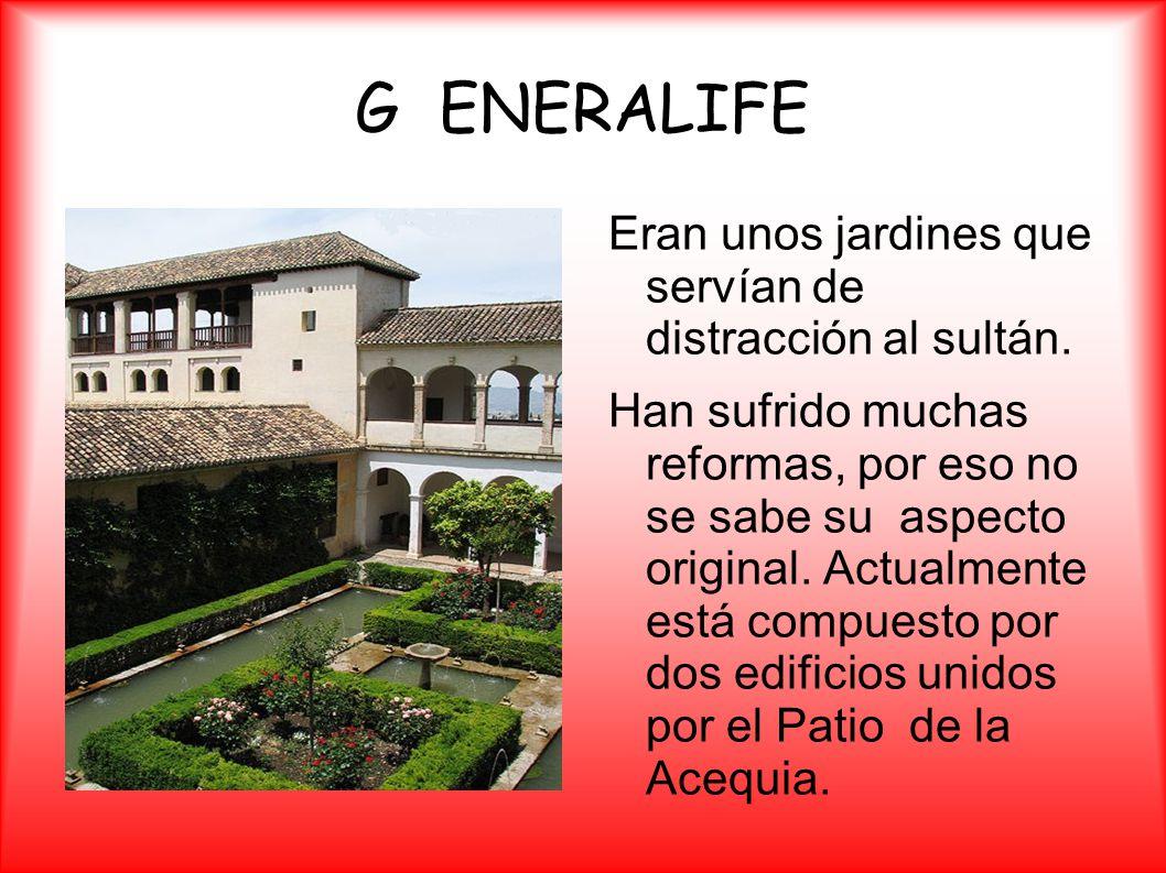GENERALIFE Eran unos jardines que servían de distracción al sultán. Han sufrido muchas reformas, por eso no se sabe su aspecto original. Actualmente e