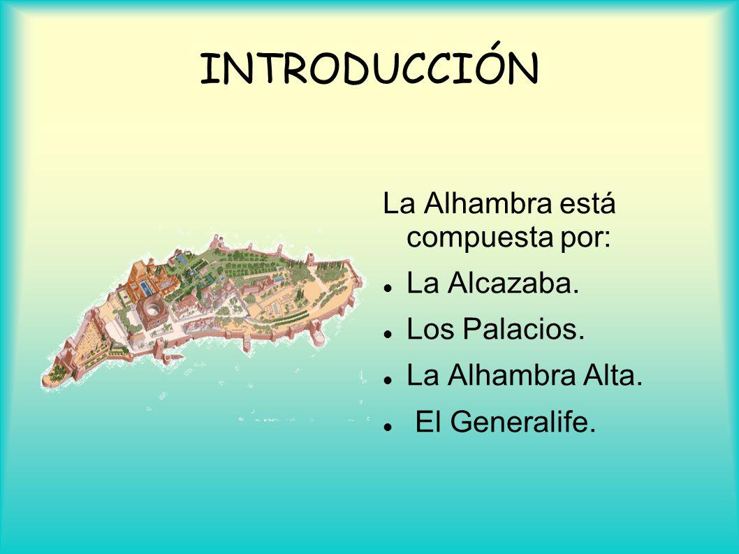 INTRODUCCIÓN La Alhambra está compuesta por: La Alcazaba. Los Palacios. La Alhambra Alta. El Generalife.