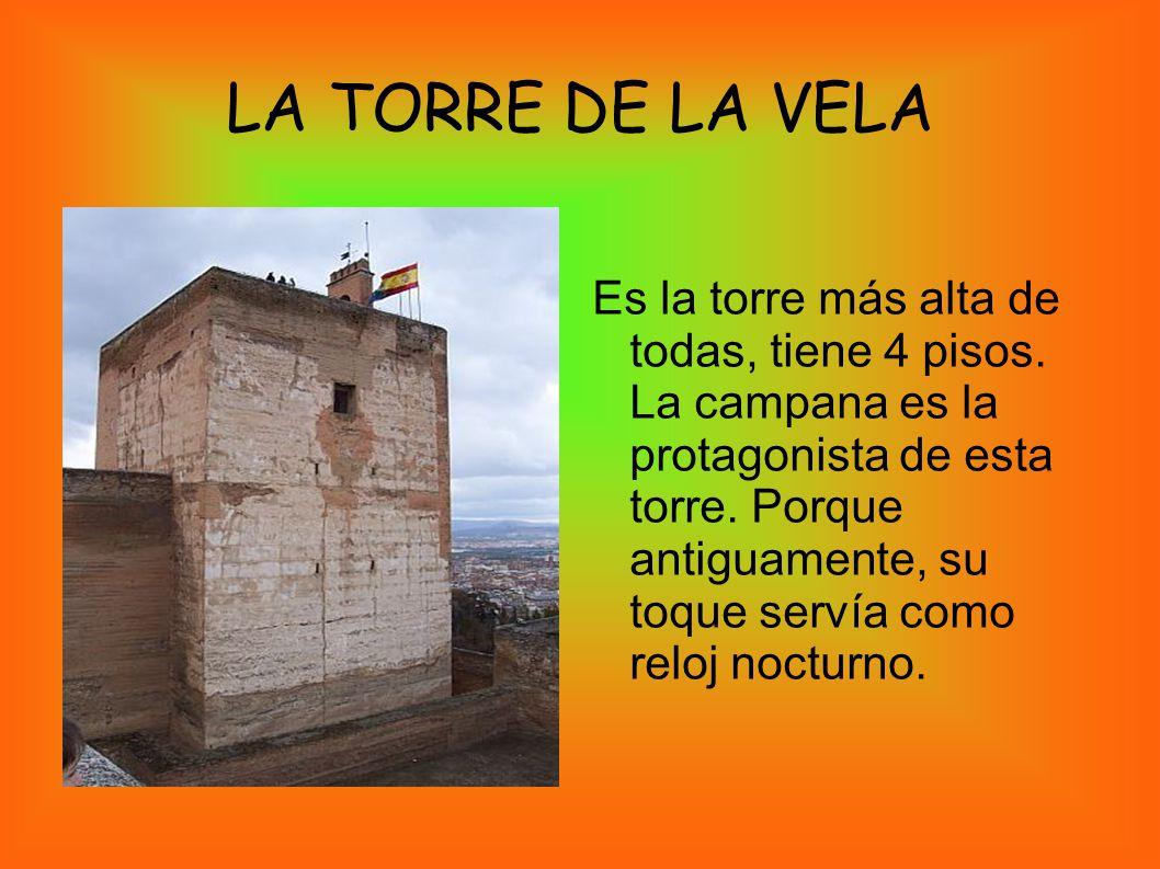 LA TORRE DE LA VELA Es la torre más alta de todas, tiene 4 pisos. La campana es la protagonista de esta torre. Porque antiguamente, su toque servía co