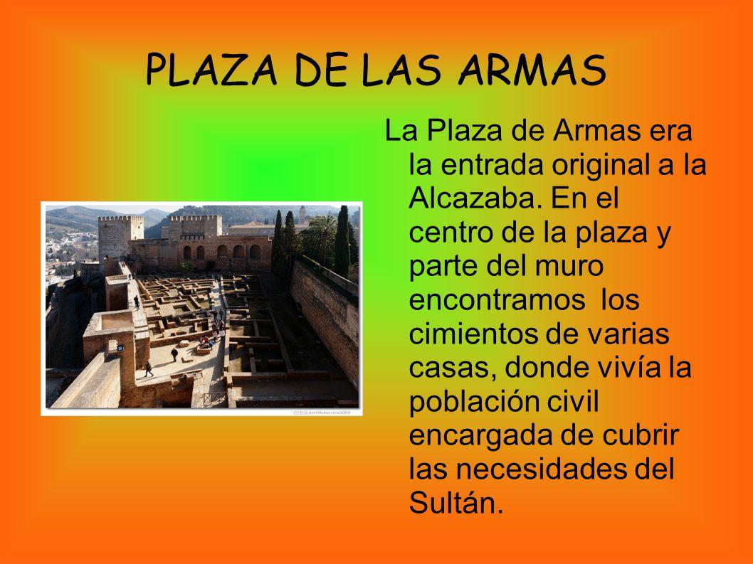PLAZA DE LAS ARMAS La Plaza de Armas era la entrada original a la Alcazaba. En el centro de la plaza y parte del muro encontramos los cimientos de var