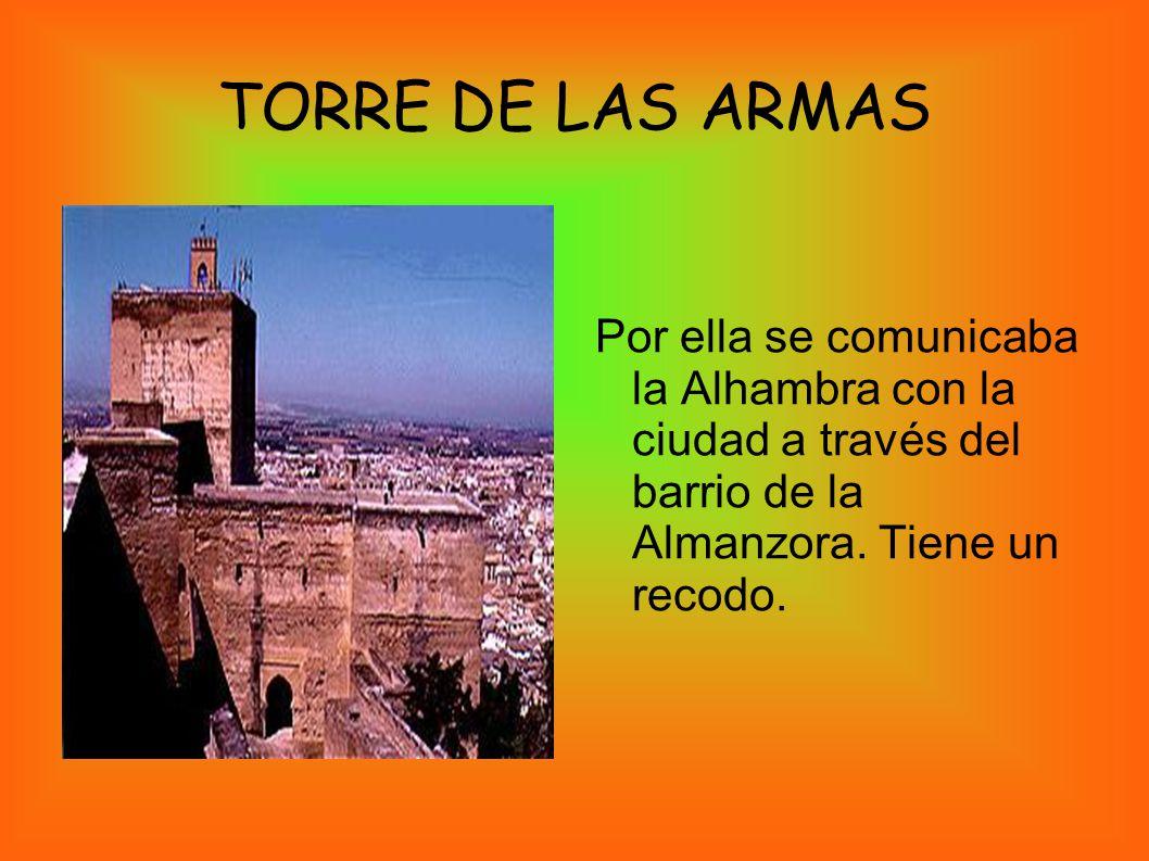 TORRE DE LAS ARMAS Por ella se comunicaba la Alhambra con la ciudad a través del barrio de la Almanzora. Tiene un recodo.