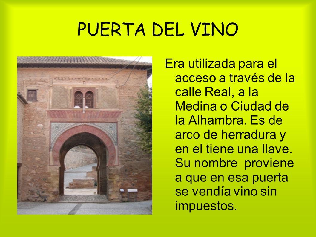 PUERTA DEL VINO Era utilizada para el acceso a través de la calle Real, a la Medina o Ciudad de la Alhambra. Es de arco de herradura y en el tiene una