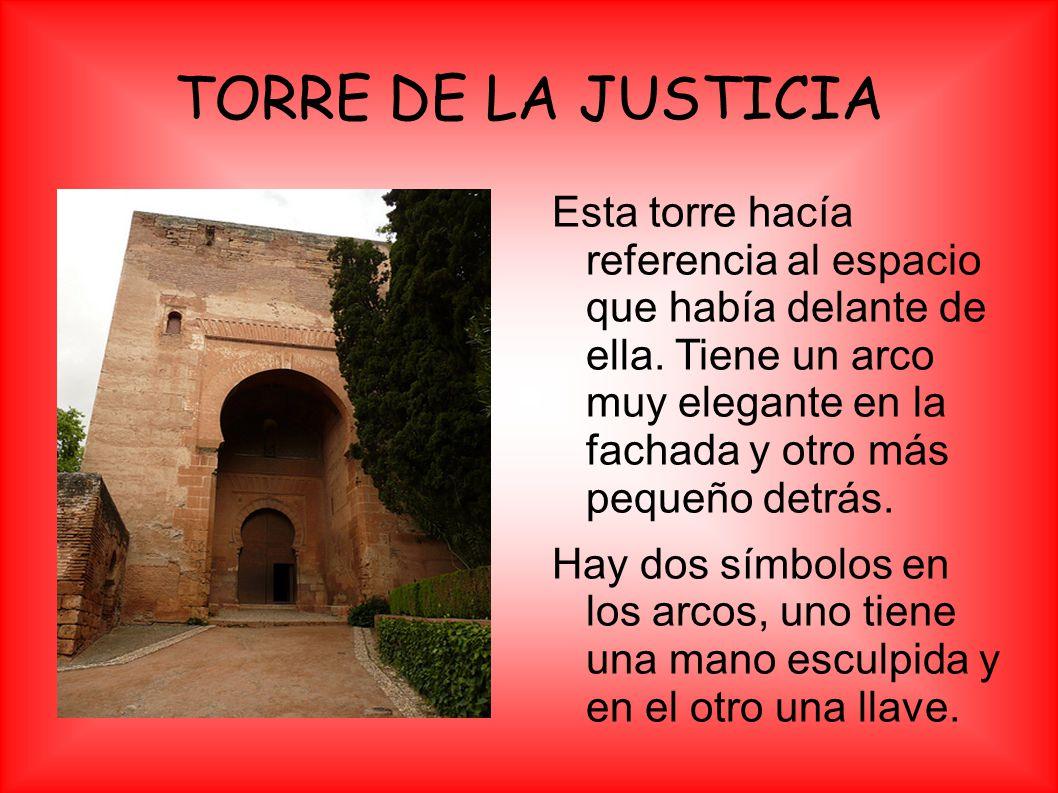 TORRE DE LA JUSTICIA Esta torre hacía referencia al espacio que había delante de ella. Tiene un arco muy elegante en la fachada y otro más pequeño det
