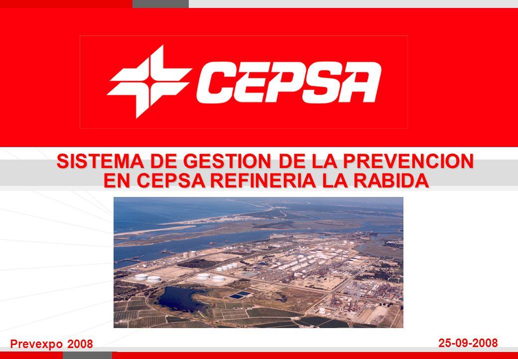 SISTEMA DE GESTION DE LA PREVENCION EN CEPSA REFINERIA LA RABIDA Prevexpo 2008 25-09-2008