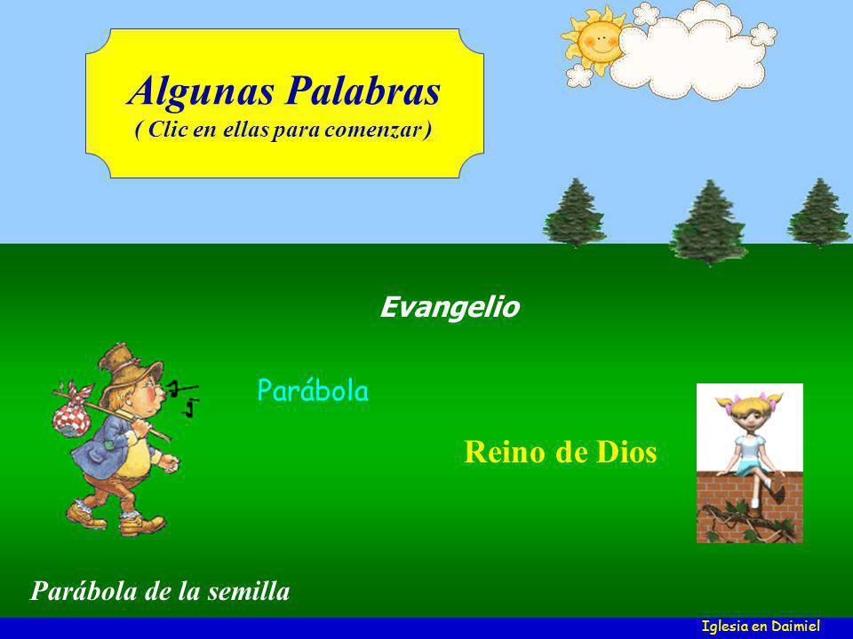 Evangelio Parábola Reino de Dios Algunas Palabras ( Clic en ellas para comenzar ) Iglesia en Daimiel Parábola de la semilla