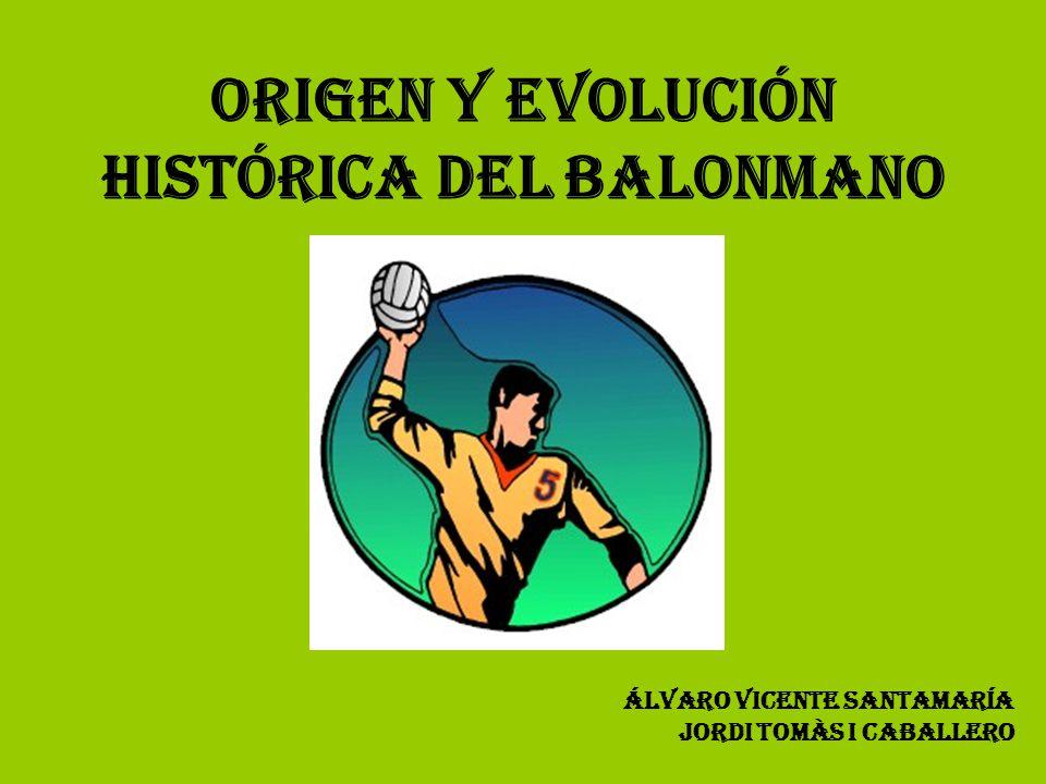 ORIGEN Y EVOLUCIÓN HISTÓRICA DEL BALONMANO Finales del S.