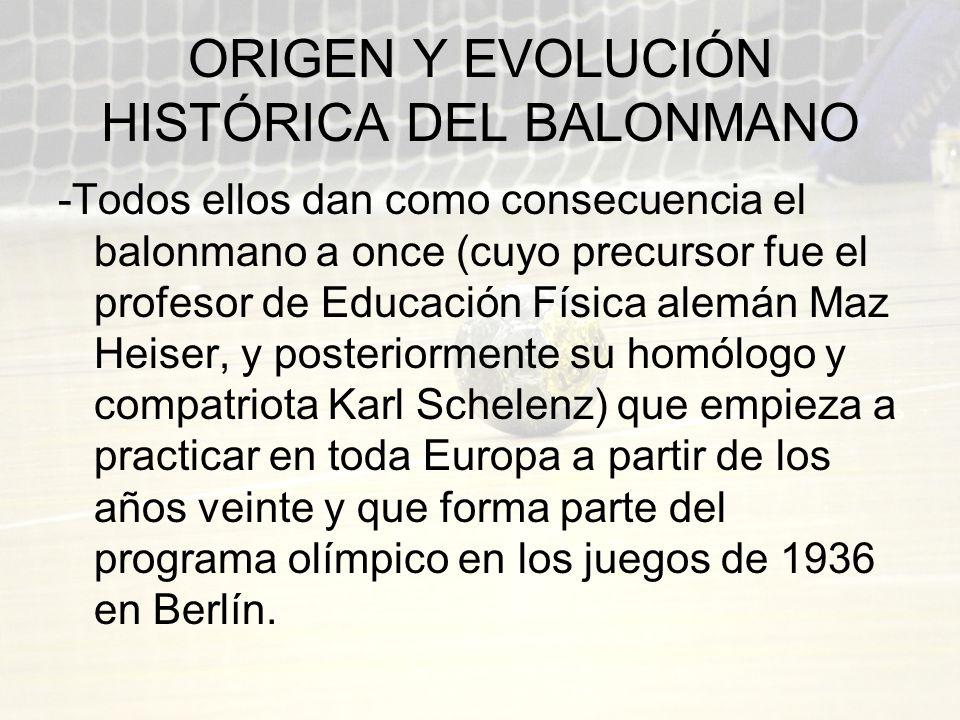 ORIGEN Y EVOLUCIÓN HISTÓRICA DEL BALONMANO -Todos ellos dan como consecuencia el balonmano a once (cuyo precursor fue el profesor de Educación Física