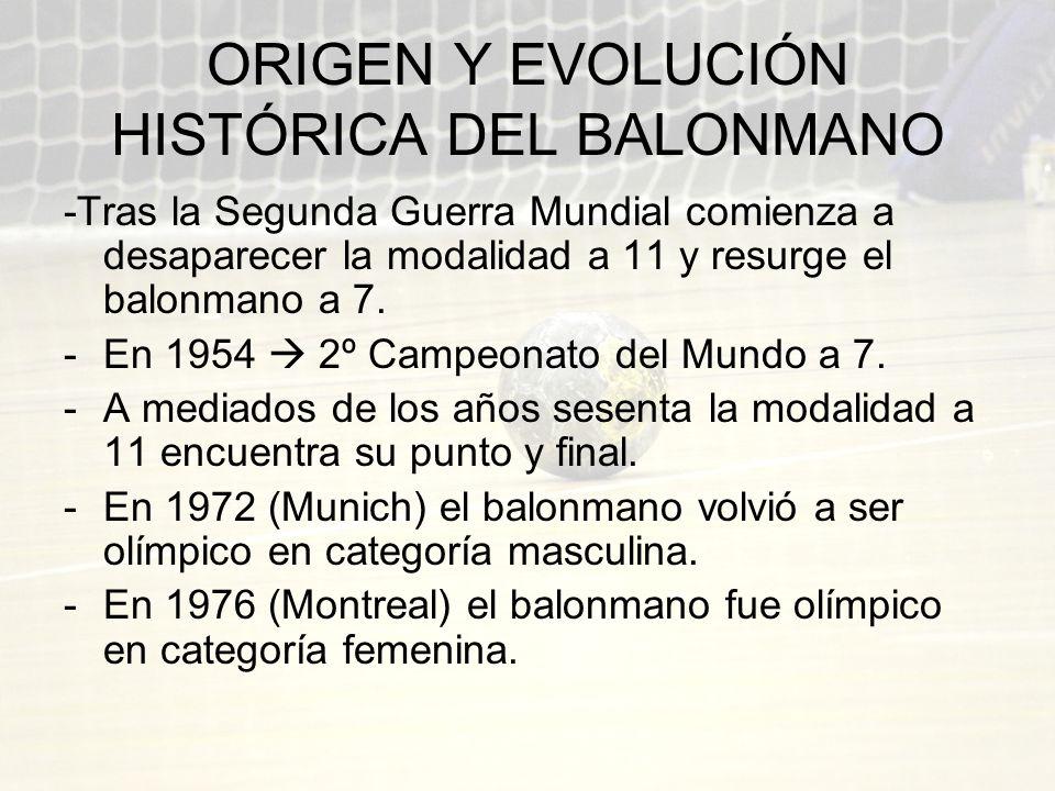 ORIGEN Y EVOLUCIÓN HISTÓRICA DEL BALONMANO -Tras la Segunda Guerra Mundial comienza a desaparecer la modalidad a 11 y resurge el balonmano a 7. -En 19