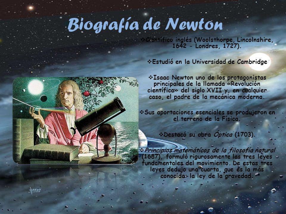 Biografía de Newton Científico inglés (Woolsthorpe, Lincolnshire, 1642 - Londres, 1727).