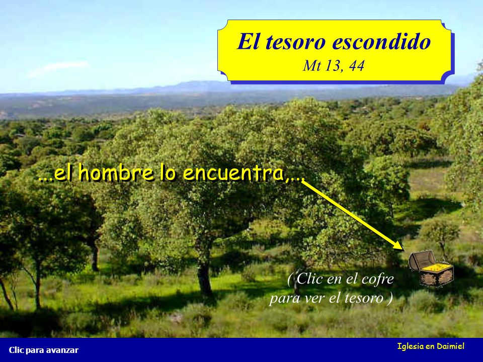 Iglesia en Daimiel El tesoro escondido Mt 13, 44 El tesoro escondido Mt 13, 44 Clic para avanzar El Reino de los Cielos es semejante a un tesoro escon
