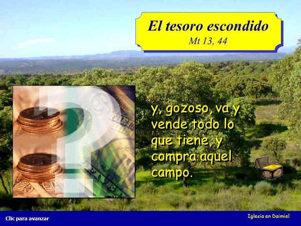 Iglesia en Daimiel El tesoro escondido Mt 13, 44 El tesoro escondido Mt 13, 44 Clic para avanzar... y lo esconde de nuevo;... y lo esconde de nuevo;